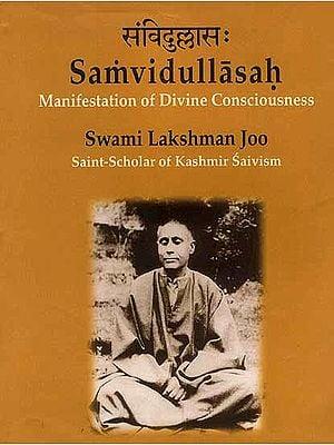Samvidullasah: Manifestation of Divine Consciousness: Swami Lakshman Joo (Saint-Scholar of Kashmir Saivism)