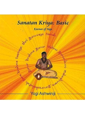 Sanatan Kriya: Basic Essence of Yoga (With CD)