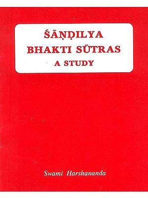 Sandilya Bhakti Sutras A Study