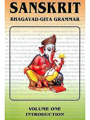 Sanskrit Bhagavad-Gita Grammar (Volume One - Introduction)