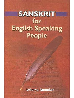 Sanskrit for English Speaking People: A Systematic Teaching and Self-Learning Tool to Read, Write, Understand and Speak Sanskrit (With Transliteration)