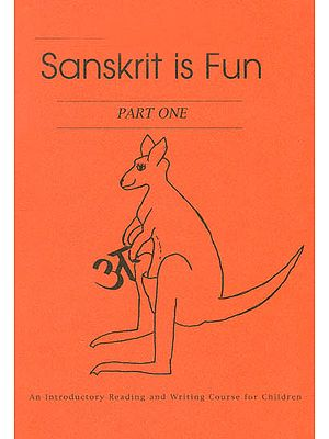 Sanskrit is Fun - Part One: An Introductory Reading and Writing Course for Children