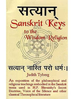 Sanskrit Keys to the Wisdom Religion: An exposition of the philosophical and religious teachings embodied in the Sanskrit terms used in H. P. Blavatsky's Secret Doctrine, Voice of the Silence and other classical Theosophical literature