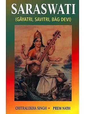 Saraswati (Gayatri, Savitri, Vag Devi)