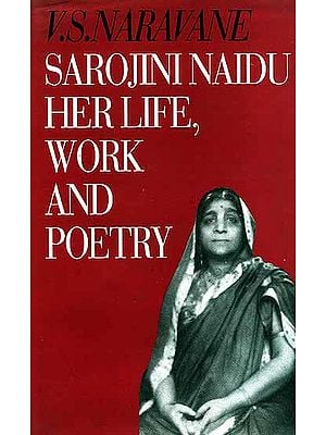 Sarojini Naidu (An Introduction to Her Life, Work and Poetry)