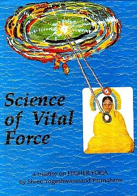 Science of Vital Force: A New Research on Self - and God-Realisation by the Medium of Prana
