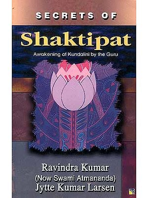 Secrets of Shaktipat: Awakening of Kundalini by the Guru