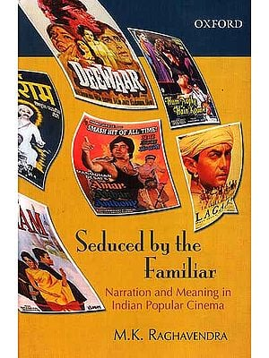 Seduced by The Familiar (Narration and Meaning in Indian Popular Cinema)
