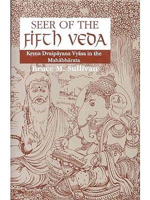 SEER OF THE FIFTH VEDA (Krsna (Krishna) Dvaipayana Vyasa in the Mahabharata)