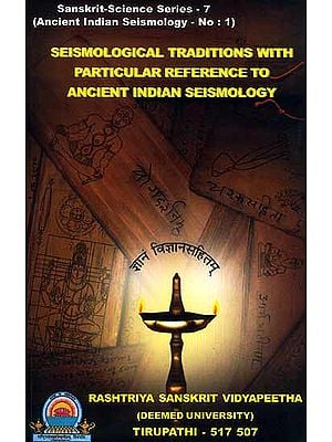 Seismological Traditions with Particular Reference to Ancient Indian Seismology (Sanskrit-Science Series - 7) (Ancient Indian Seismology – No: 1)