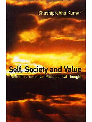 Self, Society and Value: Reflections on Indian Philosophical Thought