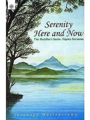 Serenity Here and Now - The Buddha's Sutta-Nipata Sermons