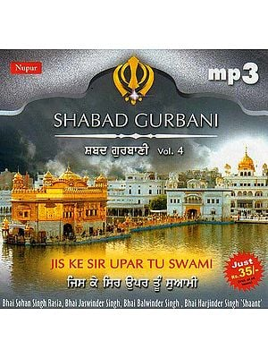 Shabad Gurbani (Vol. 4): Jis ke Sir Upar Tu Swami <br>(MP3 CD)