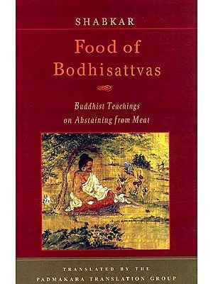 Shabkar Food of Bodhisattvas (Buddhist Teachings on Abstaining from Meat)