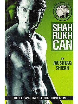 Shah Rukh Can by Mushtaq Shiekh- The Life and Times of Shah Rukh Khan