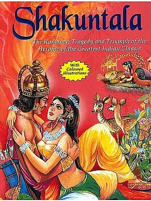 Shakuntala (The Romance Tragedy and Triumph of the Heroine of the Greatest Indian Classic)