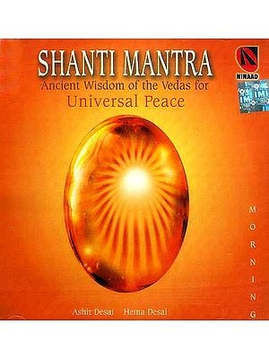 Shanti Mantra<br> Ancient Wisdom of the Vedas for<br> Universal Peace : Morning (Audio CD)