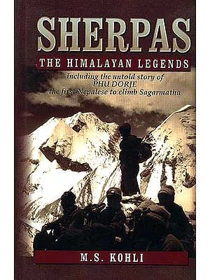 Sherpas (The Himalayan Legends): Including the untold story of Phu Dorje, the first Nepalese to climb Sagarmatha
