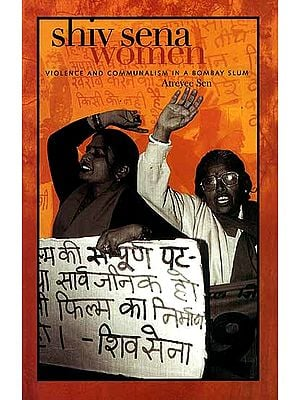 Shiv Sena Women (Violence And Communalism In a Bombay Slum)