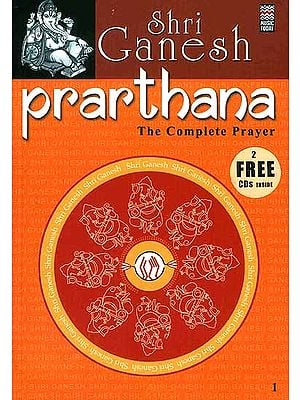 Shri Ganesh (Ganesha) Prarthana: The Complete Prayer:  (With 2 CDs containing the Chants and Prayers) (Complete Book of all the Essential Chants and Prayers with Original Text, Transliteration and Translation in English)