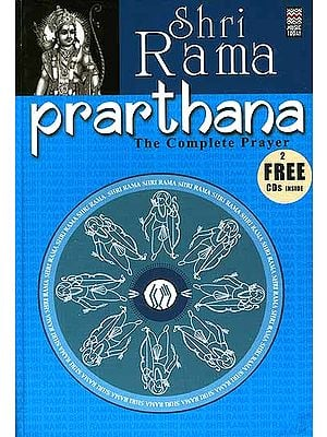 Shri Rama Prarthana: The Complete Prayer:  (With 2 CDs containing the Chants and Prayers) (Complete Book of all the Essential Chants and Prayers with Original Text, Transliteration and Translation in English)