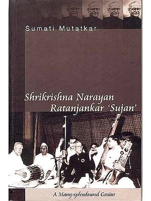 Shrikrishna Narayan Ratanjankar Sujan: A Many Splendoured Genius