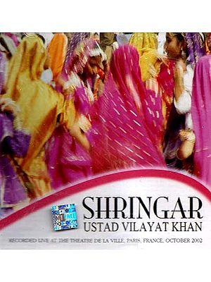 Shringar Ustad Vilayat Khan (Recorded Live at the Theatre De La Ville, Paris, France, October 2002) (Audio CD)