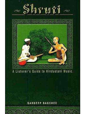 Shruti: Listening to Hindustani Classical Music