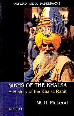 Sikhs of The Khalsa (A History of the Khalsa Rahit)