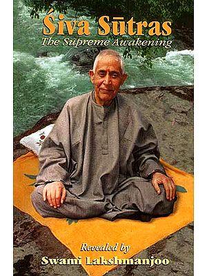 Siva (Shiva) Sutras: The Supreme Awakening (Revealed by Swami Lakshmanjoo)