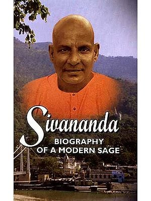 Sivananda Biography of a Modern Sage (Life and Works of Swami Sivananda)