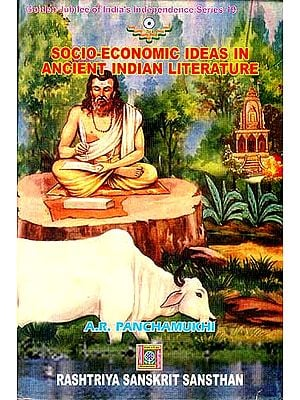SOCIO-ECONOMIC IDEAS IN ANCIENT INDIAN LITERATURE