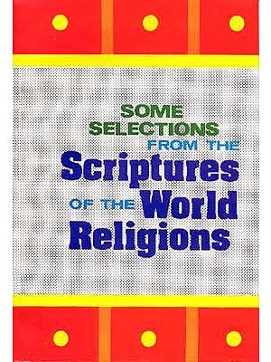 Some Selections From the Scriptures of the World Religions