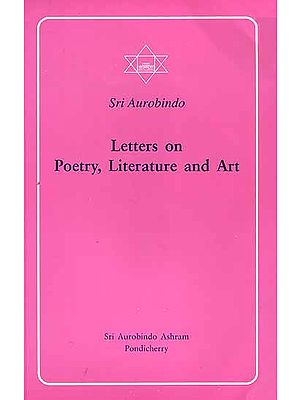 Sri Aurobindo Letters on Poetry, Literature and Art