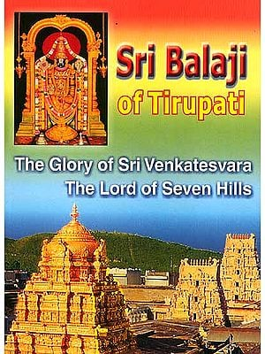 Sri Balaji of Tirupati (The Glory of Sri Venkatesvara The Lord of Seven Hills)