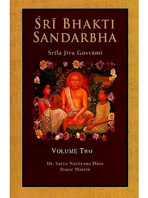 Sri Bhakti Sandarbha (Volume 2) The Fifth Book of The Sri Bhagavata-Sandarbhah Also Known as Sri Sat-Sandarbhah By Srila Jiva Gosvami Prabhupada ( (Sanskrit Text, Roman Transliteration and English Translation))