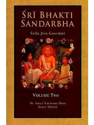 Sri Bhakti Sandarbha (Volume 2) The Fifth Book of The Sri Bhagavata-Sandarbhah Also Known as Sri Sat-Sandarbhah By Srila Jiva Gosvami Prabhupada ( (Sanskrit Text, Roman Transliteration and English Translation))