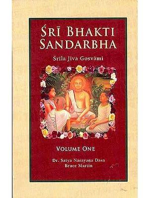 Sri Bhakti Sandarbha (Volume 1) Srila Jiva Gosvami: Bhakti is the complete methodology (Anuccheda 1-178)