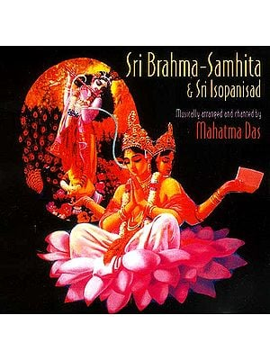 Sri Brahma - Samhita & Sri Isopanisad (Musically arranged and chanted by Mahatma Das) (Audio 