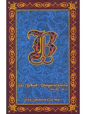 Sri Brhad-Bhagavatamrta: Srila Sanatana Gosvami (Part 2 Volume II)