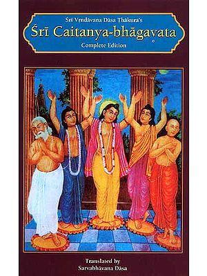 Sri Caitanya-Bhagavata: Srila Vrndavana Dasa Thakura (Complete Edition)