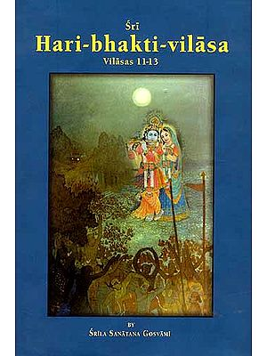 Sri Hari-bhakti-vilasa (Volume Three): Vilasas 11-13 ( (With Transliteration and English Translation))