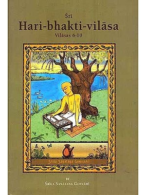 Sri Hari-bhakti-vilasa (Volume Two): Vilasas 6-10 ((With Transliteration and English Translation))