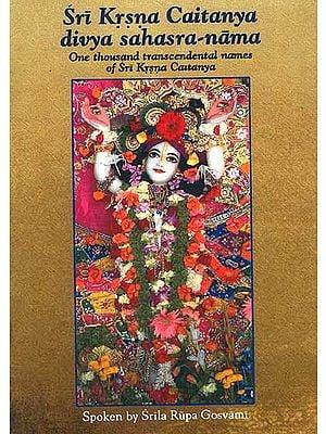 Sri Krsna (Krishna) Caitanya divya sahasra-nama ((One thousand transcendental names of Sri Krsna Caitanya) (Transliteration and Translation))