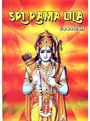 Sri Rama Lila (The Story of the Lord's incarnation as Sri Rama)
