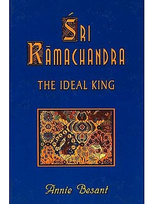 Sri Ramachandra: The Ideal King {Some Lessons from Ramayana}