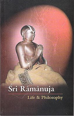 Sri Ramanuja - Life and Philosophy