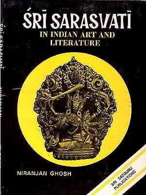 Sri Sarasvati (Saraswati)  in Indian Art and Literature