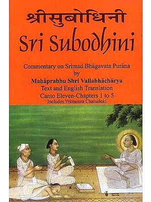 Sri Subodhini Commentary on Srimad Bhagavata Purana by Mahaprabhu Shri Vallabhacharya: Canto Eleven-Chapters 1 to 5 Includes Vritrasura Chatusloki (Volume 16)