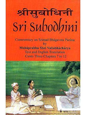 Sri Subodhini Commentary on Srimad Bhagavata Purana by Mahaprabhu Shri Vallabhacharya: Canto Three-Chapters 7 to 12 (Volume 22)